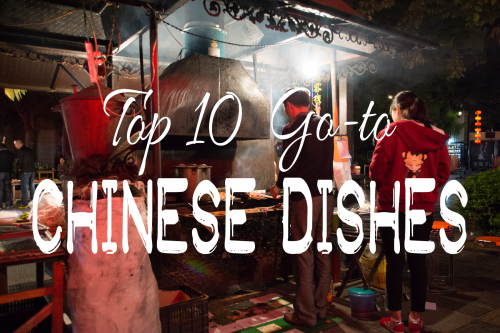 Our Top 10 Go-to Chinese Dishes