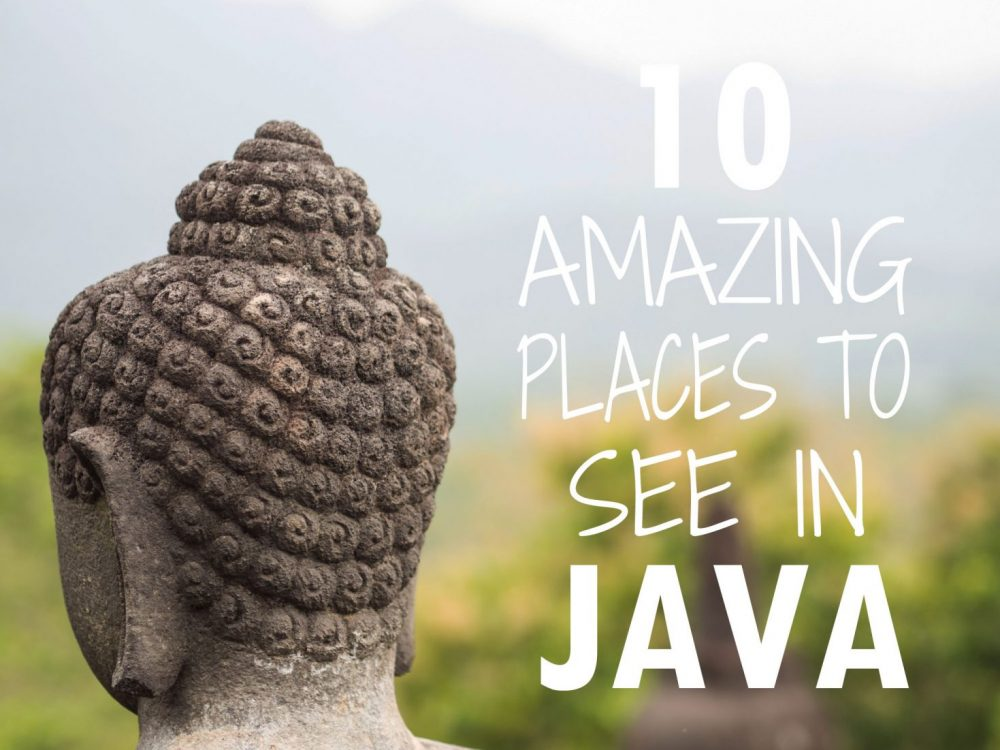 10 Amazing Places to See in Java, Indonesia