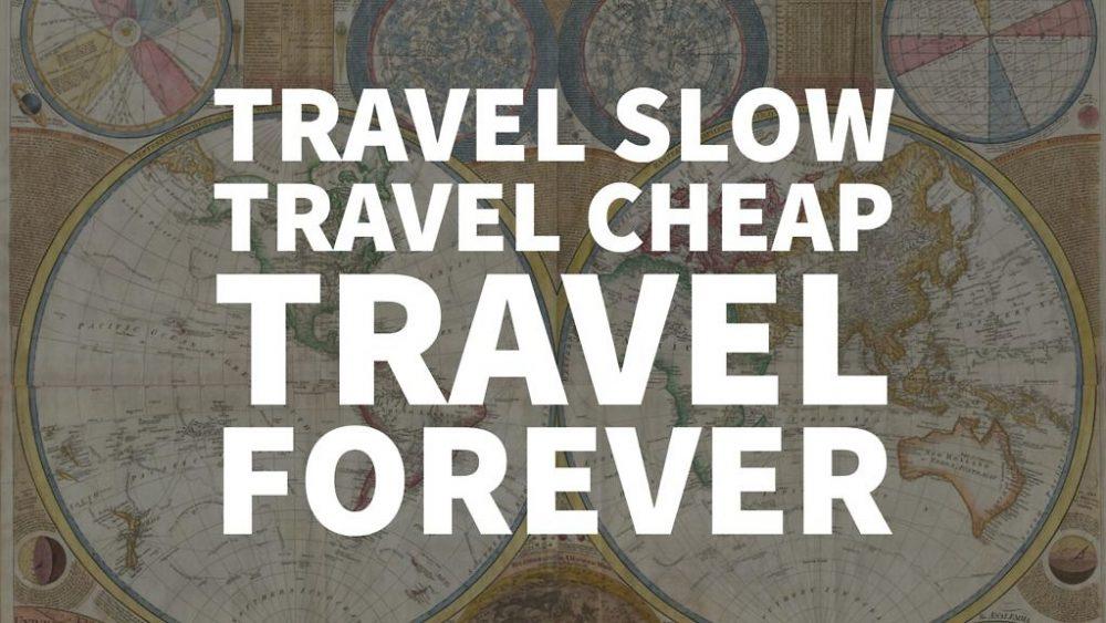 Travel Slow, Travel Cheap, Travel Forever