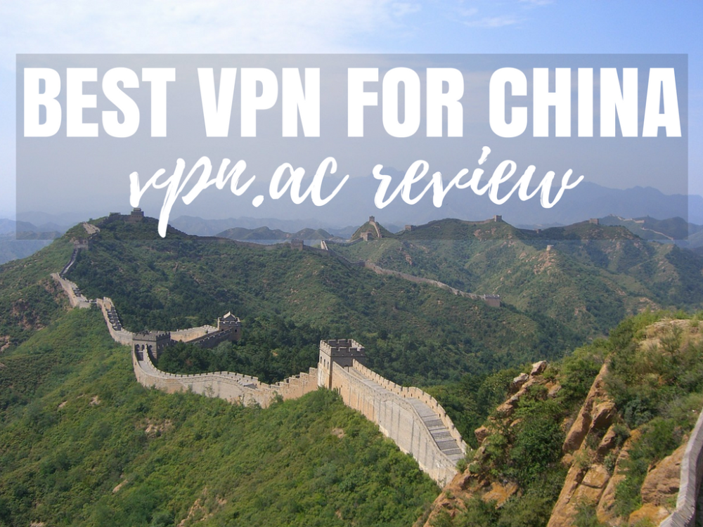 The Best VPN for China: VPN.AC Review